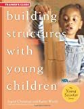 Building Structures with Young Children--Trainer's Guide (Young Scientist)