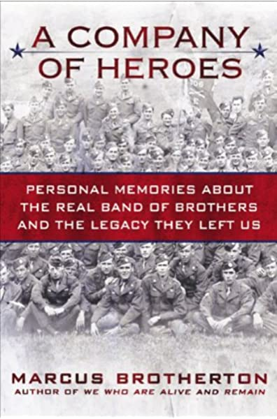 A Company Of Heroes Personal Memories About The Real Band Of Brothers And The Legacy They Left Us Brotherton Marcus 9780425234204 Amazon Com Books