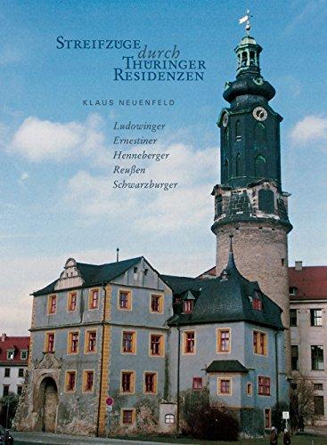 Streifzüge durch Thüringer Residenzen: Ludowinger, Ernestiner, Henneberger, Reußen, Schwarzburger (German Edition)