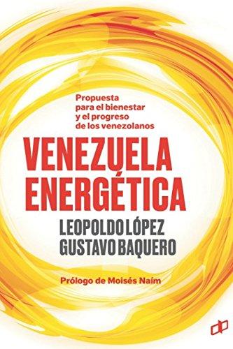 VENEZUELA ENERGETICA: Propuesta para el bienestar y progreso de los venezolanos (La Hoja del Norte) (Spanish Edition) [Leopoldo Lopez - Gustavo Baquero] (Tapa Blanda)