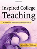 Inspired College Teaching: A Career-Long Resourcefor Professional Growth