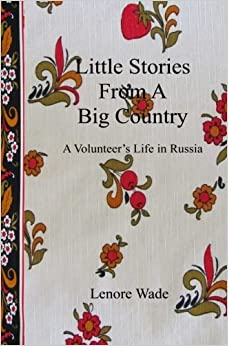 Little Stories From A Big Country: A Volunteer's Life in Russia by Lenore Wade (2015-11-25)