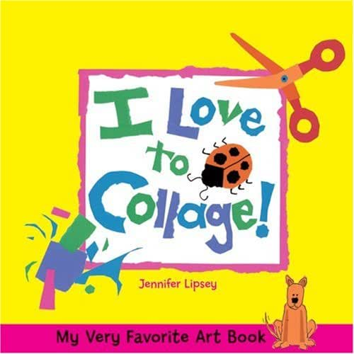 My Very Favorite Art Book: I Love to Collage!