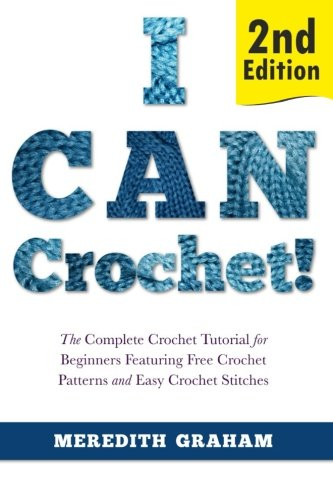 I Can Crochet!: The Complete Crochet Tutorial for Beginners Featuring Free Crochet Patterns and Easy Crochet Stitches pdf