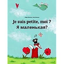 Je suis petite, moi ? Я маленькая?: Un livre d'images pour les enfants (Edition bilingue français-russe) (French Edition)