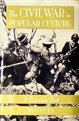 The Civil War in Popular Culture: A Reusable Past