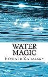 Water Magic, Howard P. Zahalsky, 1491089806
