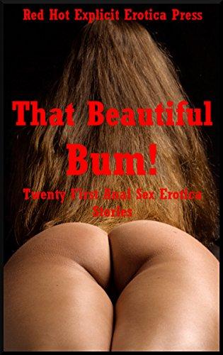 That Beautiful Bum! Twenty First Anal Sex Erotica Stories