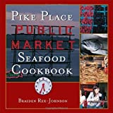 img - for Pike Place Public Market Seafood Cookbook by Braiden Rex-Johnson (2005-06-01) book / textbook / text book