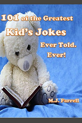 101 of the Greatest Kid's Jokes Ever Told. Ever! (Best Kid Jokes Ever Told)