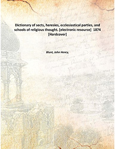 Download Dictionary of sects, heresies, ecclesiastical parties, and schools of religious thought. [electronic resource] 1874 [Hardcover] PDF