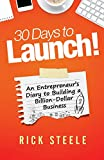 30 Days to Launch!: An Entrepreneurs Diary To Building A Billion Dollar Business