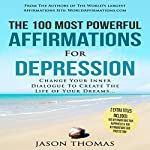 The 100 Most Powerful Affirmations for Depression: Change Your Inner Dialogue to Create the Life of Your Dreams   Jason Thomas