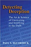 Detecting Deception: The Art & Science of Uncovering and Testifying to the Truth