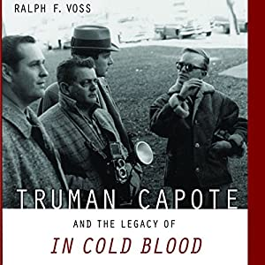 Truman Capote and the Legacy of In Cold Blood Audiobook