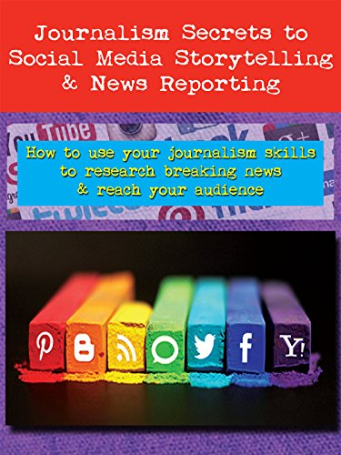 Journalism Secrets to Social Media Storytelling & News Reporting by
