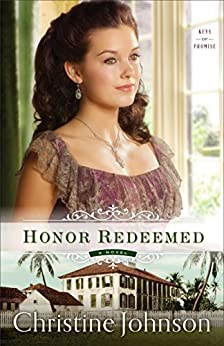 Honor Redeemed (Keys of Promise Book #2): A Novel by [Johnson, Christine]