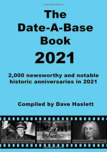 The Date-A-Base Book 2021: 2,000 newsworthy and notable anniversaries in 2021 Dave Haslett