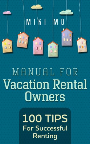 100 Tips for Successful Renting - Manual for Vacation Rental Owners