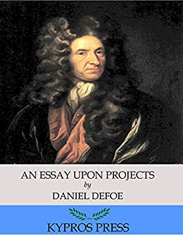 essay projects defoe Daniel defoe world literature analysis - essay daniel defoe world literature analysis in an essay upon projects, defoe suggests the creation of a society.