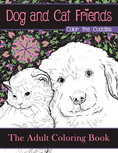 Dog and Cat Friends: Color the Cuddles: The Adult Coloring Book