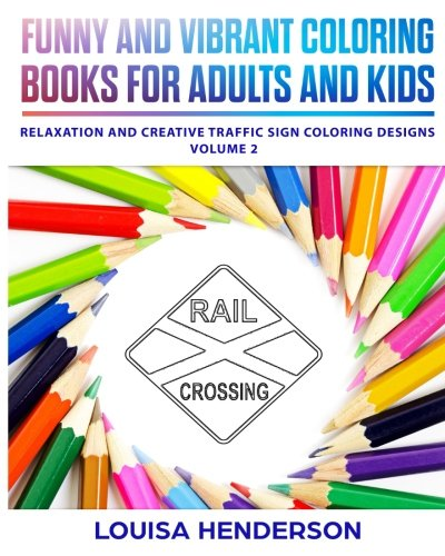 Funny And Vibrant Coloring Books For Adults And Kids: Relaxation And Creative Traffic Sign Coloring Designs (Traffic Sign Coloring Series) (Volume 2)