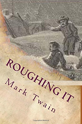 roughing it by mark twain essay The taste that prefers the drolleries of mark twain to the essays of lowell,   roughing it is published as a companion volume to the innocents abroad.
