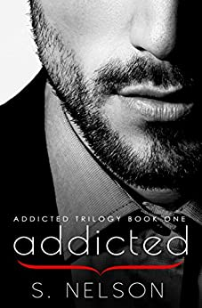 Addicted (Addicted Trilogy Book 1) by [Nelson, S.]