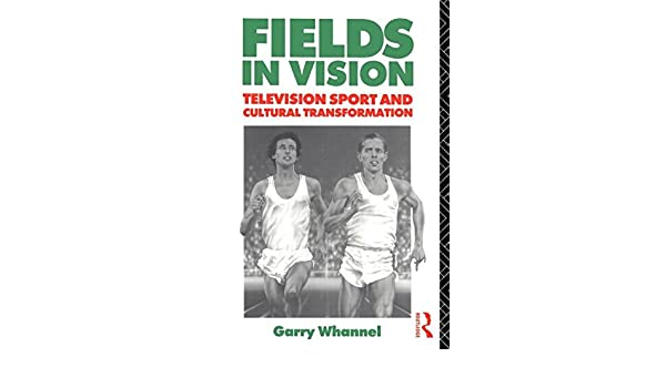 Fields in Vision: Television Sport and Cultural Transformation