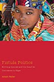 Fistula Politics: Birthing Injuries and the Quest for Continence in Niger (Medical Anthropology)