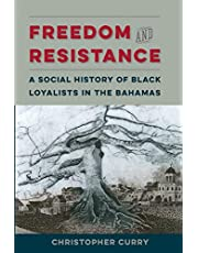 Freedom and Resistance: A Social History of Black Loyalists in the Bahamas