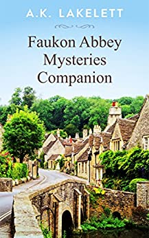 Faukon Abbey Companion: Maps, Locations and Tea Time Reading (Faukon Abbey Mysteries Book 0) by [Lakelett, A.K]