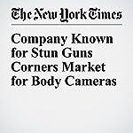 Company Known for Stun Guns Corners Market for Body Cameras   David Gelles