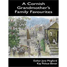 A Cornish Grandmother's Family Favourites - Traditional Old Seasonal English Recipes & Cookbook: Autumn, Fall, Christmas, Cornwall, Popular, Classic, Cuisine, Historic, Passed Down Recipes