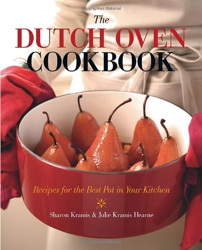 The Dutch Oven Cookbook: Recipes for the Best Pot in Your Kitchen
