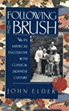 Following the Brush : An American Encounter with Classical Japanese Culture, Elder, John C., 0807059072