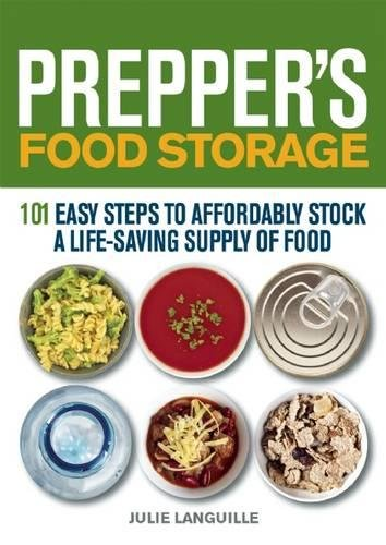 Prepper's Food Storage: 101 Easy Steps to Affordably Stock a Life-Saving Supply of Food