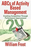 ABCs of Activity Based Management, William Frost, 0595358713