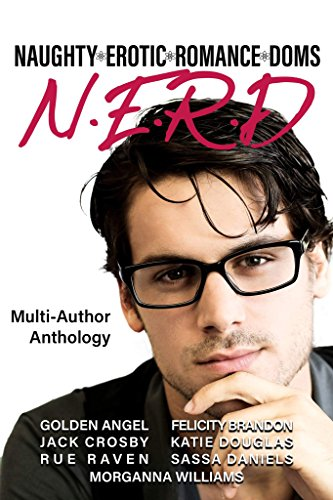 N.E.R.D.: Naughty Erotic Romance Doms by [Angel, Golden, Crosby, Jack, Brandon, Felicity, Daniels, Sassa, Douglas, Katie, Williams, Morganna, Raven, Rue]