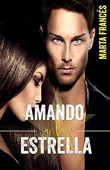 Amando a la estrella (Love me, pop star nº 2) (Spanish Edition) by [Francés, Marta]