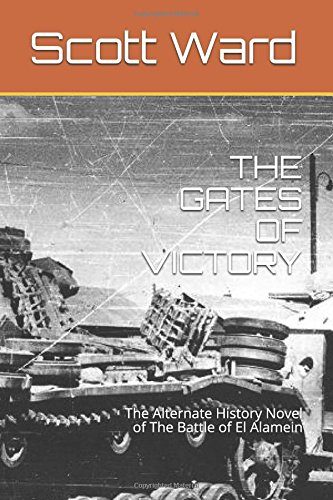 THE GATES OF VICTORY: The Alternate History Novel of The Battle of El Alamein (The Malta Fulcrum WW2 Alternate History Series) (8th Army Ww2)