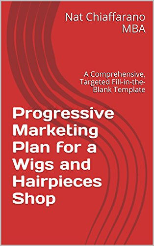 (Progressive Marketing Plan for a Wigs and Hairpieces Shop: A Comprehensive, Targeted Fill-in-the-Blank Template)
