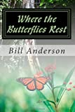 Where the Butterflies Rest, Bill Anderson, 1477656367