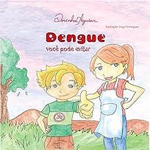 DENGUE: VOCÊ PODE EVITAR (DOENÇAS DE VEICULAÇÃO HÍDRICA Livro 7) (Portuguese Edition)
