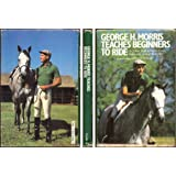 George H. Morris Teaches Beginners How to Ride: A Clinic for Instructors, Parents, and Students