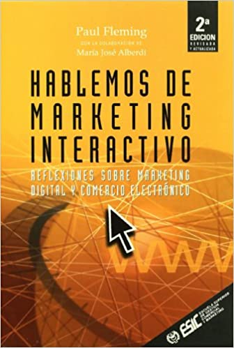 Hablemos de marketing interactivo: Reflexiones sobre marketing digital y comercio electrónico Libros profesionales: Amazon.es: Paul Fleming, Maria Alberdi ...