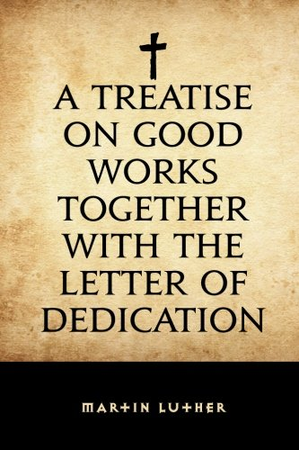 A Treatise on Good Works Together with the Letter of Dedication PDF