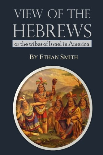 View of the Hebrews; or the Tribes of Israel in America (The Lost Tribes Of Israel In America)