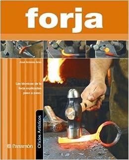FORJA (Oficios artísticos): Amazon.es: José Antonio Ares: Libros