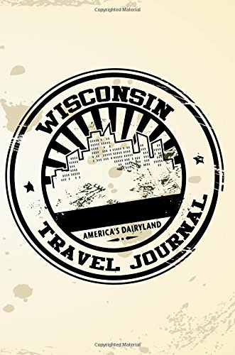 Wisconsin Travel Journal: Blank Travel Notebook (6x9), 108 Lined Pages, Soft Cover (Blank Travel Journal)(Travel Journals To Write In)(Travel Stamp)